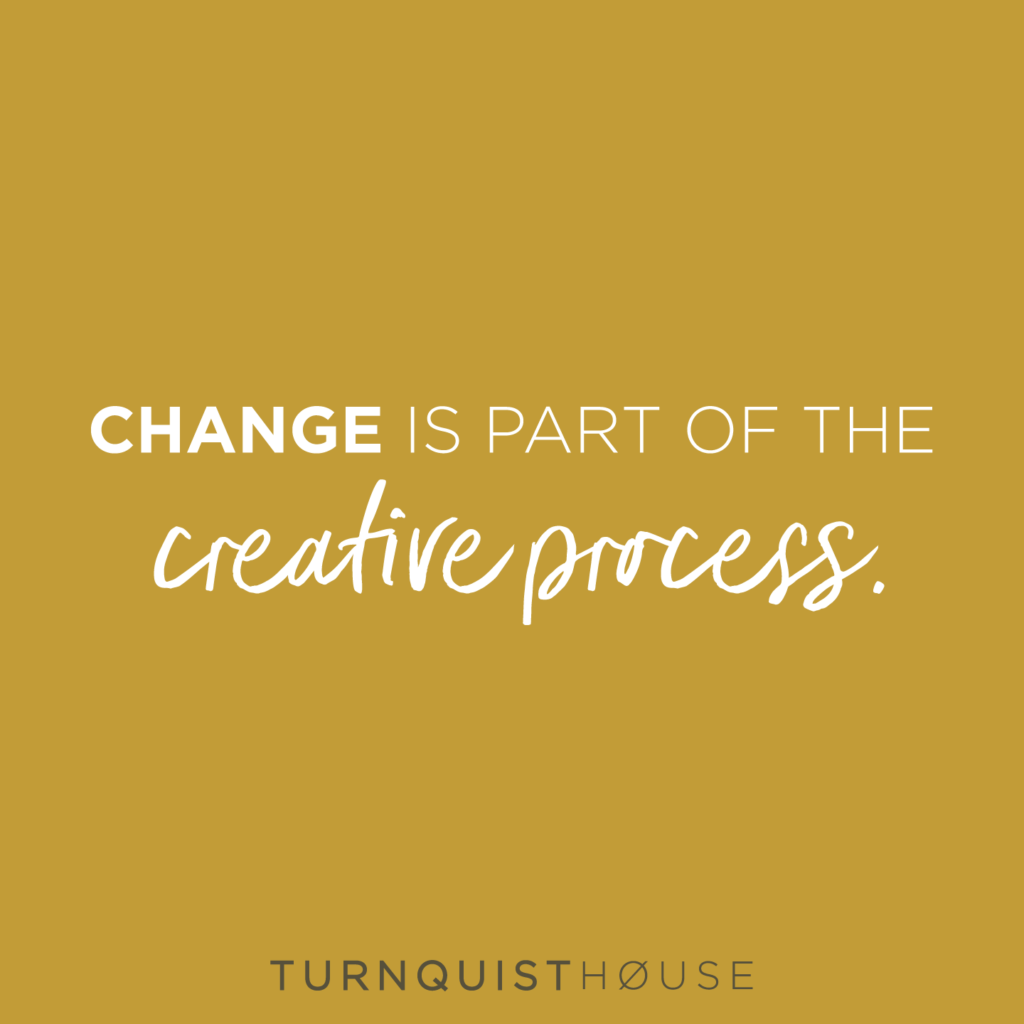 Change is part of the creative process